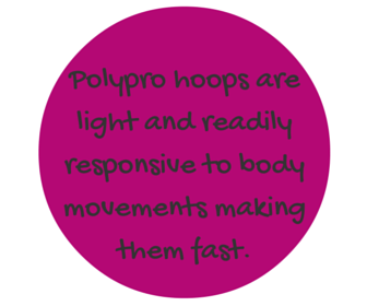 Hoop Flow Love Polypro hoops are light weight and responsive.
